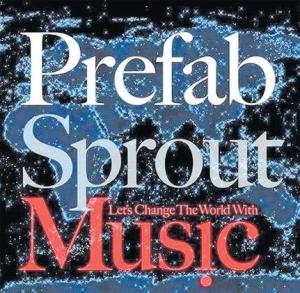 Prefab Sprout - Let's Change The World With Music