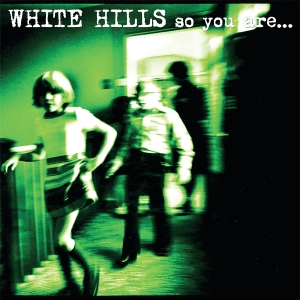 White Hills So You Are