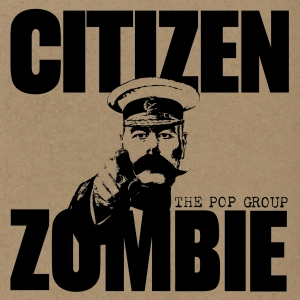 The_Pop_Group_-_Citizen_Zombie
