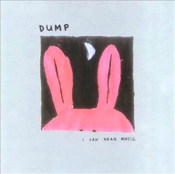 Dump - I Can Hear Music
