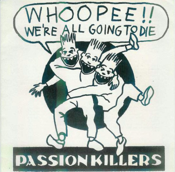 Passion Killers - Whoopee We're All Going To Die