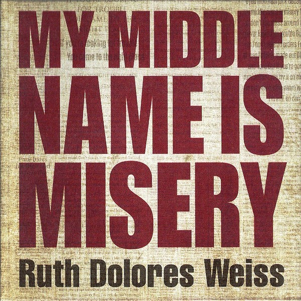 Ruth Dolores Weiss ‎- My Middle Name Is Misery