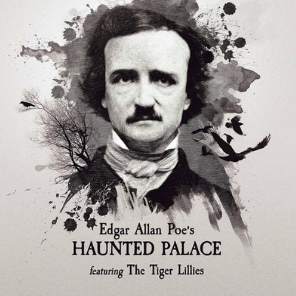 Tiger Lillies - Edgar Allan Poe's Haunted Palace