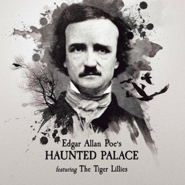 Tiger Lillies - Edgar Allan Poe's Haunted Palace