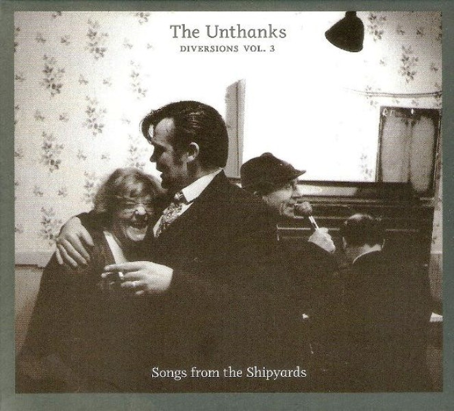 Unthanks ‎– Diversions Vol. 3 Songs From The Shipyards